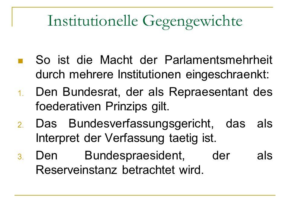 Institutionelle Gegengewichte So ist die Macht der Parlamentsmehrheit durch mehrere Institutionen eingeschraenkt: 1. Den Bundesrat, der als Repraesent