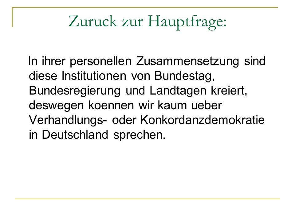 Zuruck zur Hauptfrage: In ihrer personellen Zusammensetzung sind diese Institutionen von Bundestag, Bundesregierung und Landtagen kreiert, deswegen ko