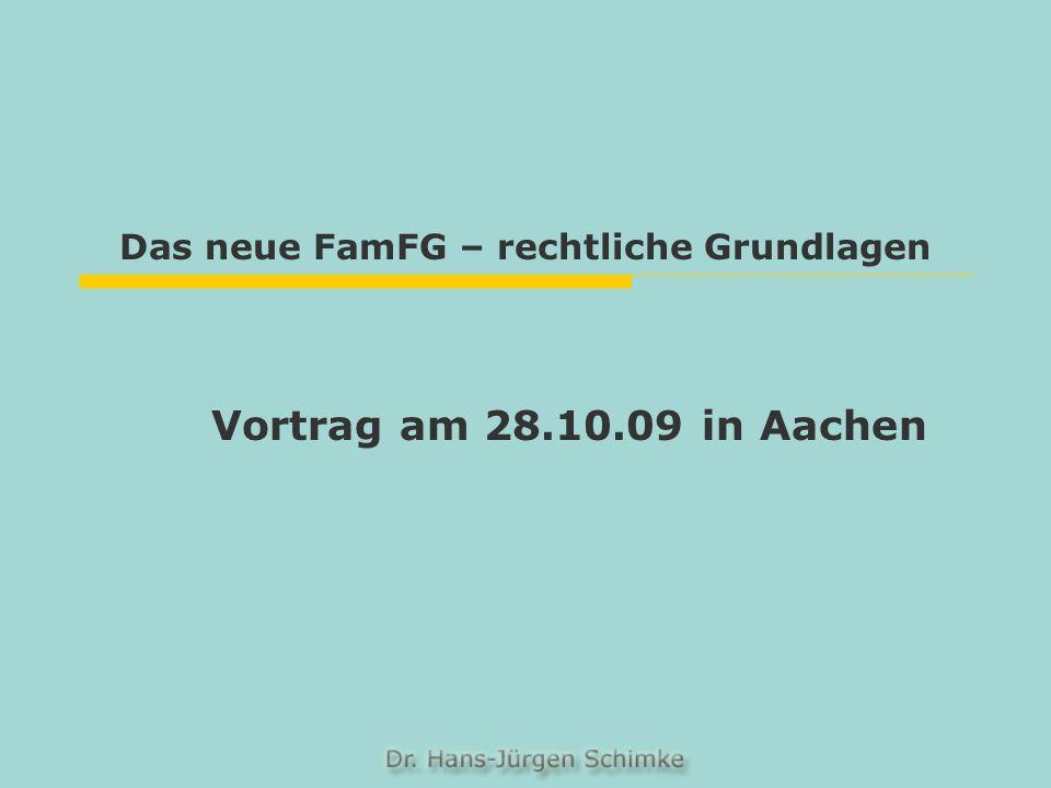 Das neue FamFG – rechtliche Grundlagen Vortrag am 28.10.09 in Aachen