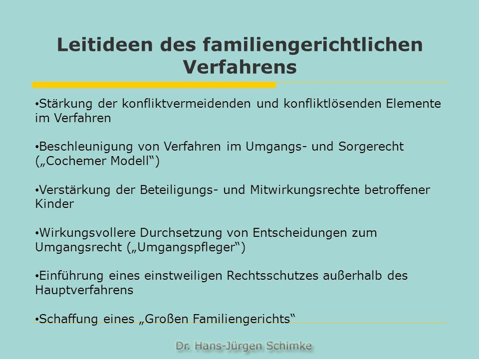 Leitideen des familiengerichtlichen Verfahrens Stärkung der konfliktvermeidenden und konfliktlösenden Elemente im Verfahren Beschleunigung von Verfahr