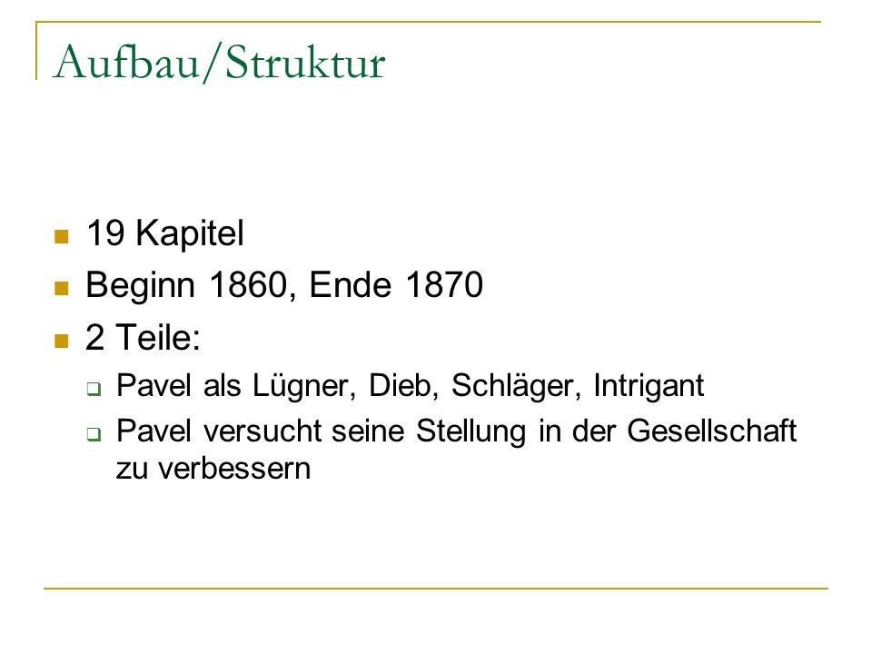 Aufbau/Struktur 19 Kapitel Beginn 1860, Ende 1870 2 Teile: Pavel als Lügner, Dieb, Schläger, Intrigant Pavel versucht seine Stellung in der Gesellscha