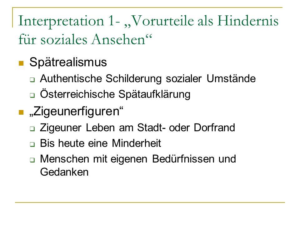 Interpretation 1- Vorurteile als Hindernis für soziales Ansehen Spätrealismus Authentische Schilderung sozialer Umstände Österreichische Spätaufklärun