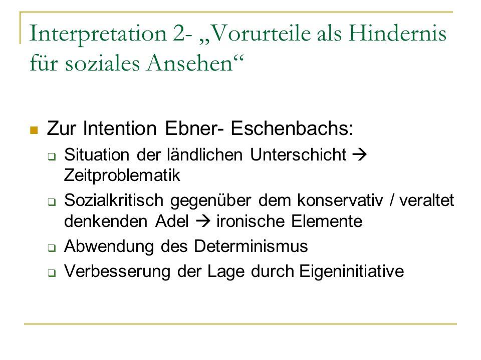 Interpretation 2- Vorurteile als Hindernis für soziales Ansehen Zur Intention Ebner- Eschenbachs: Situation der ländlichen Unterschicht Zeitproblemati
