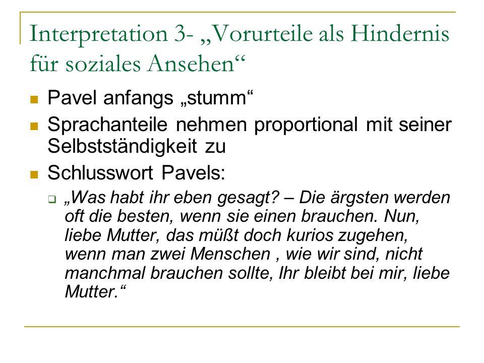 Interpretation 3- Vorurteile als Hindernis für soziales Ansehen Pavel anfangs stumm Sprachanteile nehmen proportional mit seiner Selbstständigkeit zu