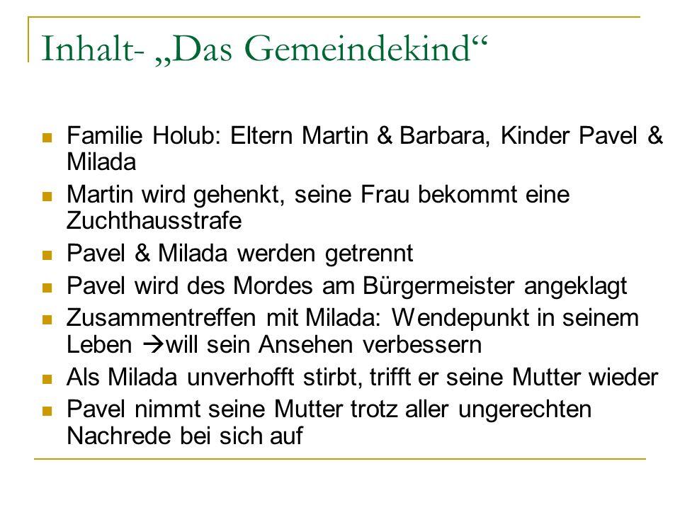 Inhalt- Das Gemeindekind Familie Holub: Eltern Martin & Barbara, Kinder Pavel & Milada Martin wird gehenkt, seine Frau bekommt eine Zuchthausstrafe Pa