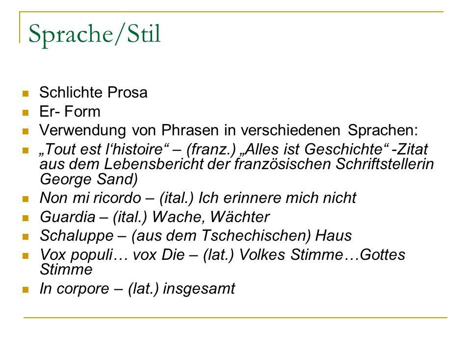 Sprache/Stil Schlichte Prosa Er- Form Verwendung von Phrasen in verschiedenen Sprachen: Tout est lhistoire – (franz.) Alles ist Geschichte -Zitat aus