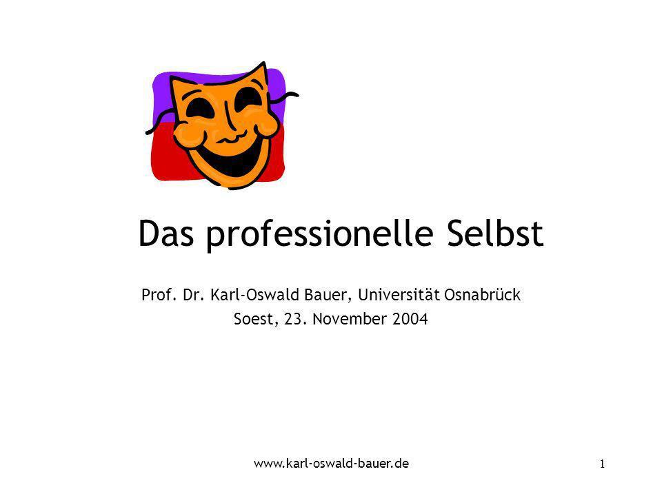 www.karl-oswald-bauer.de1 Das professionelle Selbst Prof. Dr. Karl-Oswald Bauer, Universität Osnabrück Soest, 23. November 2004