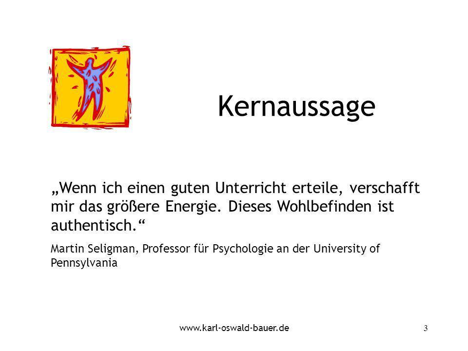 www.karl-oswald-bauer.de3 Kernaussage Wenn ich einen guten Unterricht erteile, verschafft mir das größere Energie. Dieses Wohlbefinden ist authentisch