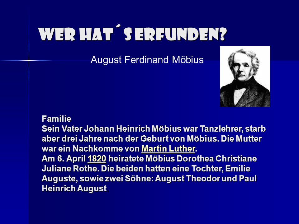 Wer hat´s erfunden? A ugust Ferdinand Möbius Familie Sein Vater Johann Heinrich Möbius war Tanzlehrer, starb aber drei Jahre nach der Geburt von Möbiu