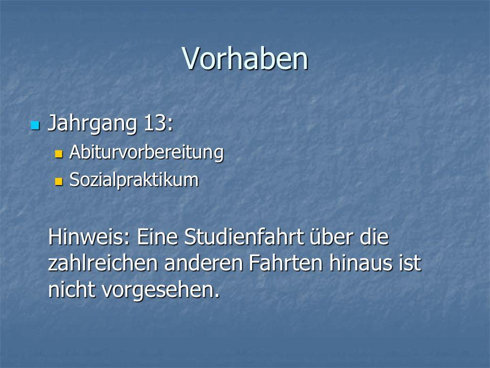 Vorhaben Jahrgang 13: Jahrgang 13: Abiturvorbereitung Abiturvorbereitung Sozialpraktikum Sozialpraktikum Hinweis: Eine Studienfahrt über die zahlreichen anderen Fahrten hinaus ist nicht vorgesehen.