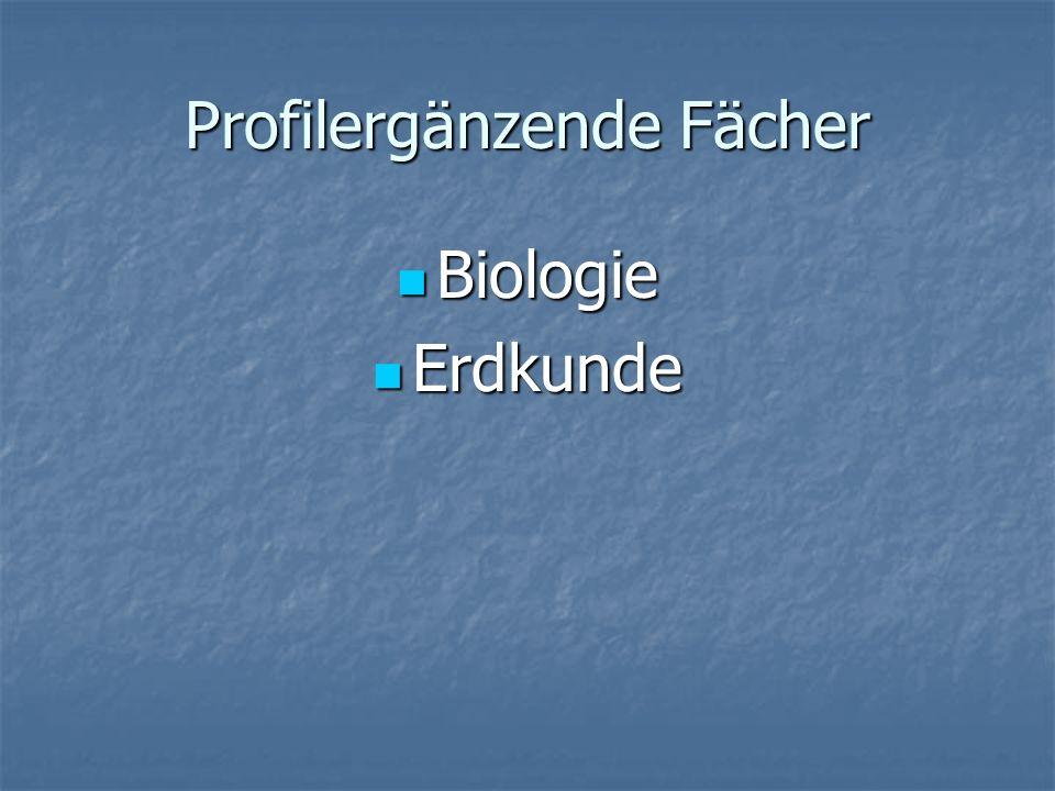 Profilergänzende Fächer Biologie Biologie Erdkunde Erdkunde