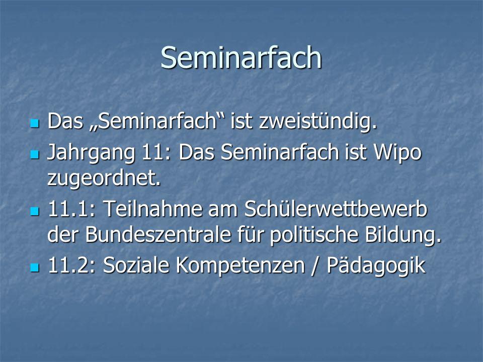 Seminarfach Das Seminarfach ist zweistündig. Das Seminarfach ist zweistündig. Jahrgang 11: Das Seminarfach ist Wipo zugeordnet. Jahrgang 11: Das Semin