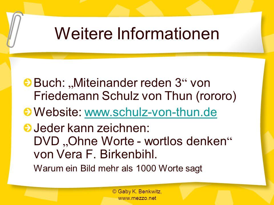 © Gaby K. Benkwitz, www.mezzo.net Weitere Informationen Buch: Miteinander reden 3 von Friedemann Schulz von Thun (rororo) Website: www.schulz-von-thun