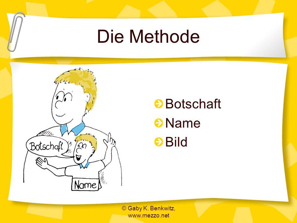 © Gaby K. Benkwitz, www.mezzo.net Die Methode Botschaft Name Bild