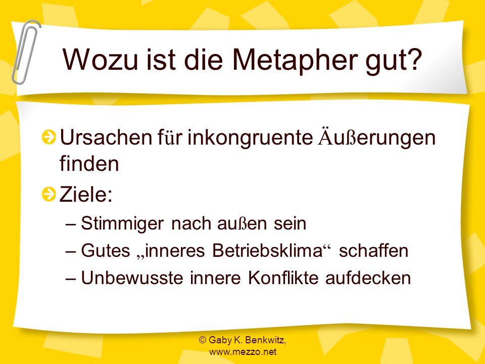 © Gaby K. Benkwitz, www.mezzo.net Wozu ist die Metapher gut? Ursachen f ü r inkongruente Ä u ß erungen finden Ziele: –Stimmiger nach au ß en sein –Gut