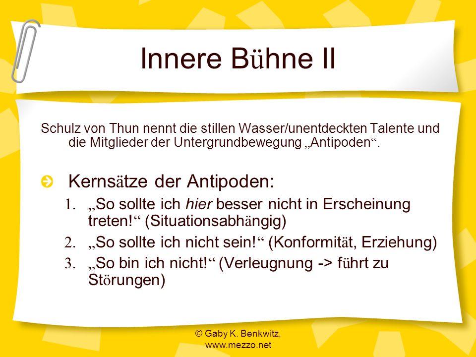 © Gaby K. Benkwitz, www.mezzo.net Innere B ü hne II Schulz von Thun nennt die stillen Wasser/unentdeckten Talente und die Mitglieder der Untergrundbew