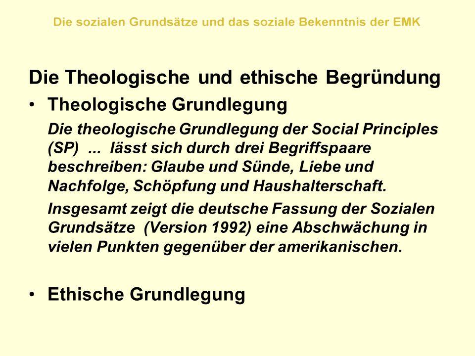 Die Theologische und ethische Begründung Theologische Grundlegung Die theologische Grundlegung der Social Principles (SP)... lässt sich durch drei Beg