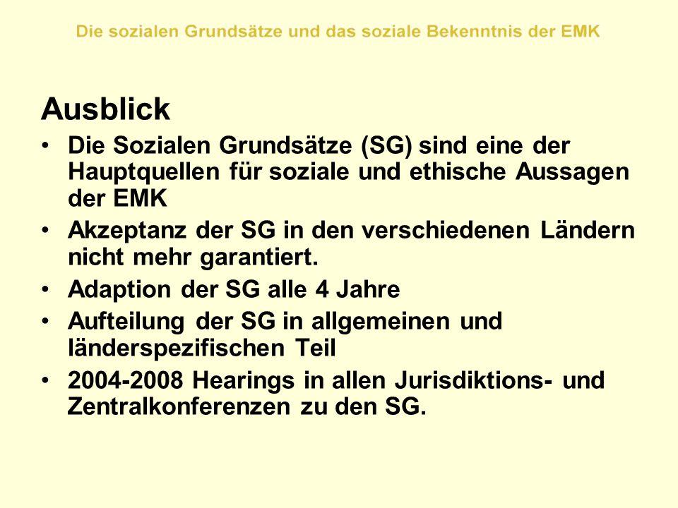 Ausblick Die Sozialen Grundsätze (SG) sind eine der Hauptquellen für soziale und ethische Aussagen der EMK Akzeptanz der SG in den verschiedenen Lände