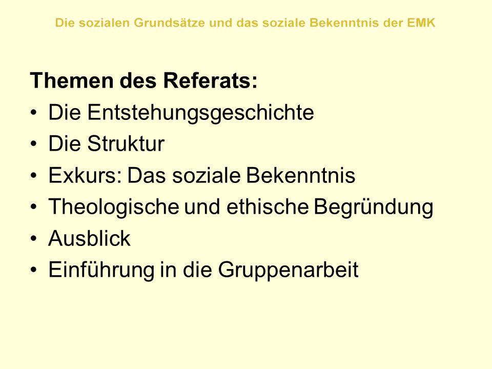 Themen des Referats: Die Entstehungsgeschichte Die Struktur Exkurs: Das soziale Bekenntnis Theologische und ethische Begründung Ausblick Einführung in