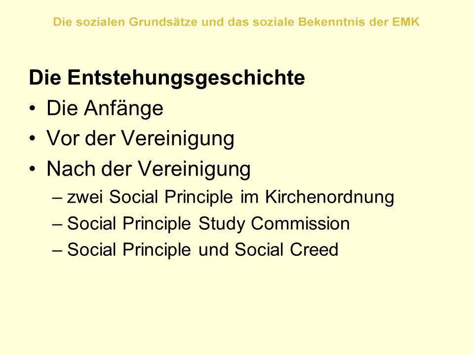 Die Entstehungsgeschichte Die Anfänge Vor der Vereinigung Nach der Vereinigung –zwei Social Principle im Kirchenordnung –Social Principle Study Commis
