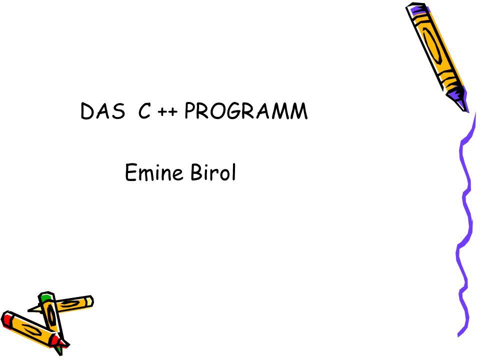 DAS C ++ PROGRAMM Emine Birol