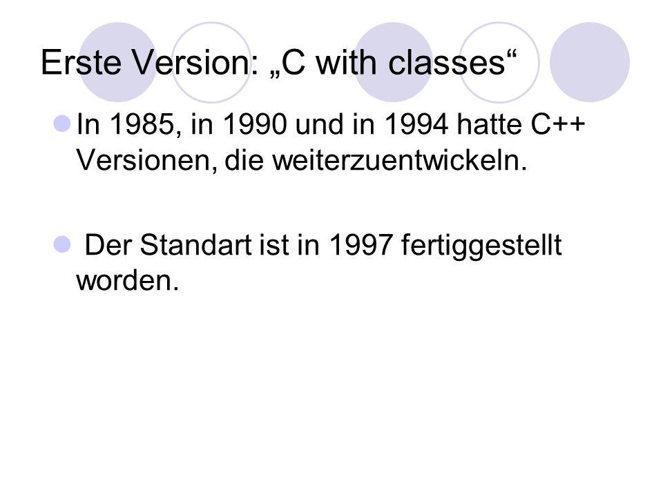 Erste Version: C with classes In 1985, in 1990 und in 1994 hatte C++ Versionen, die weiterzuentwickeln.