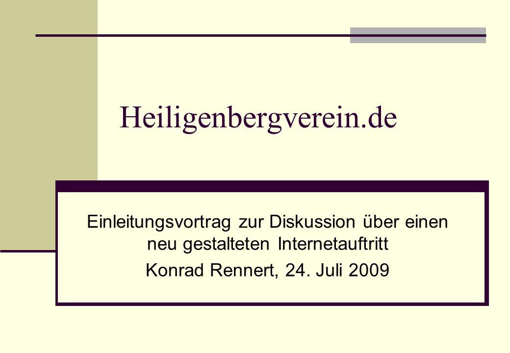 Heiligenbergverein.de Einleitungsvortrag zur Diskussion über einen neu gestalteten Internetauftritt Konrad Rennert, 24.