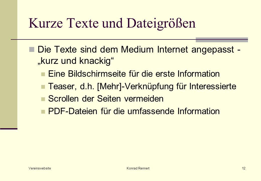 Vereinswebsite Konrad Rennert12 Kurze Texte und Dateigrößen Die Texte sind dem Medium Internet angepasst - kurz und knackig Eine Bildschirmseite für die erste Information Teaser, d.h.