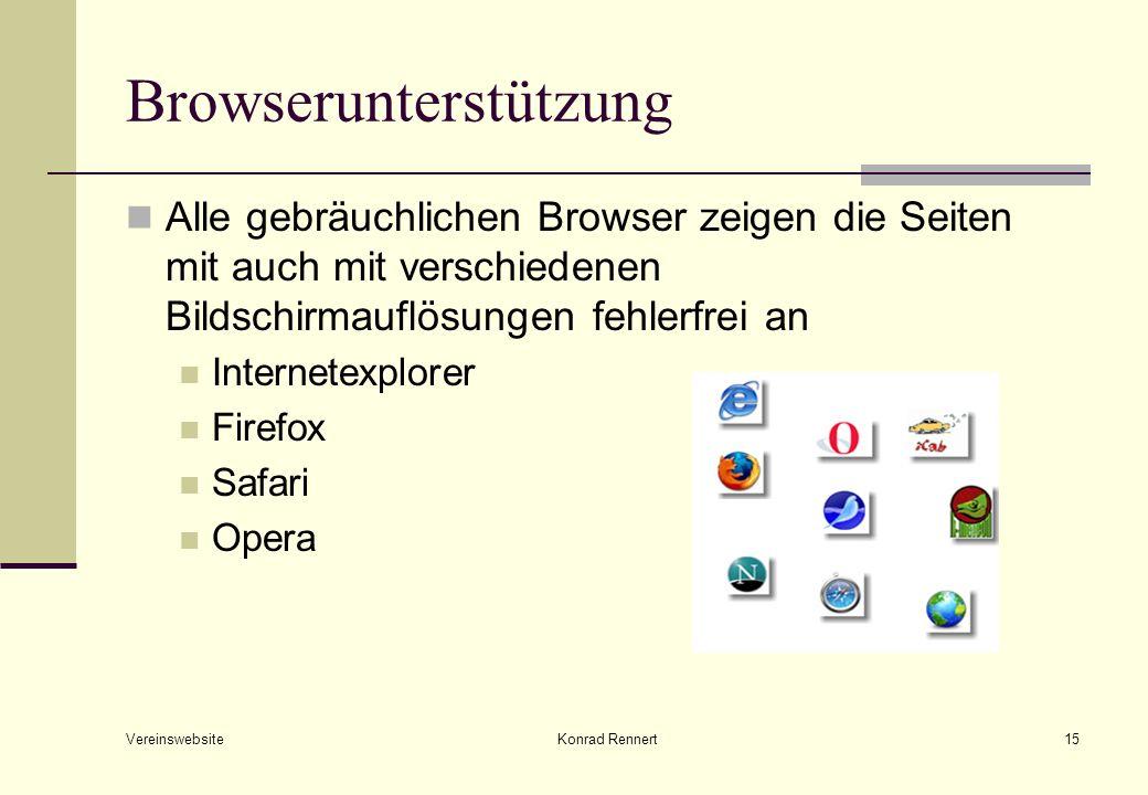 Vereinswebsite Konrad Rennert15 Browserunterstützung Alle gebräuchlichen Browser zeigen die Seiten mit auch mit verschiedenen Bildschirmauflösungen fehlerfrei an Internetexplorer Firefox Safari Opera