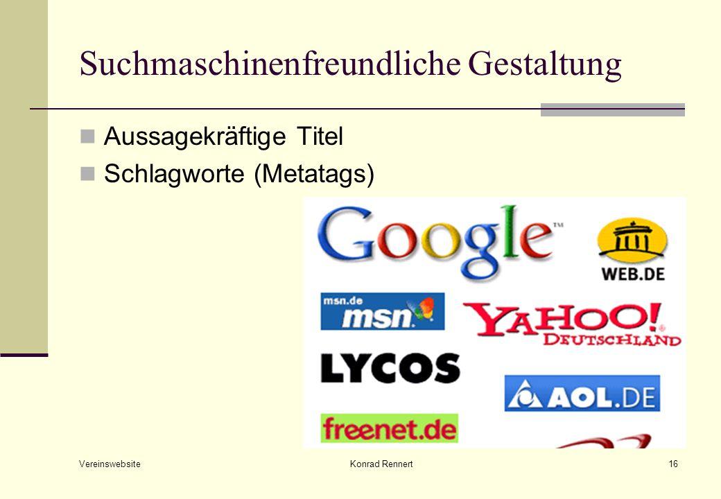 Vereinswebsite Konrad Rennert16 Suchmaschinenfreundliche Gestaltung Aussagekräftige Titel Schlagworte (Metatags)