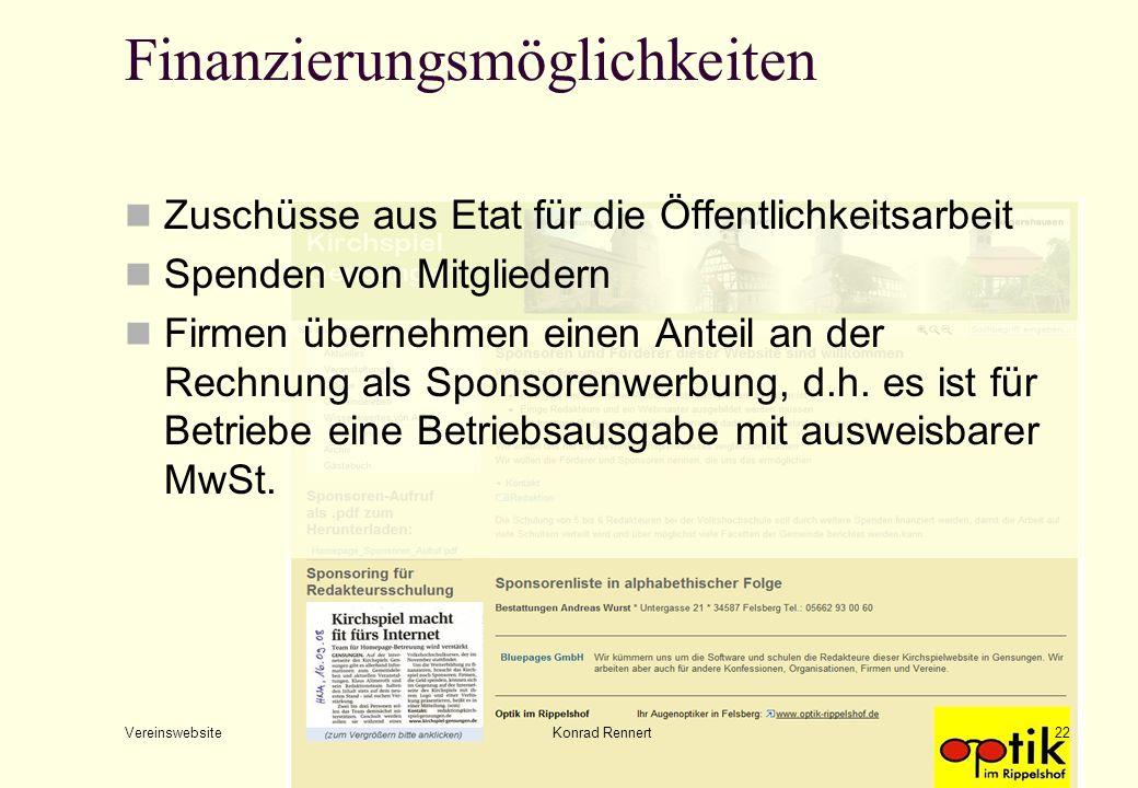Finanzierungsmöglichkeiten Vereinswebsite Konrad Rennert22 Zuschüsse aus Etat für die Öffentlichkeitsarbeit Spenden von Mitgliedern Firmen übernehmen einen Anteil an der Rechnung als Sponsorenwerbung, d.h.