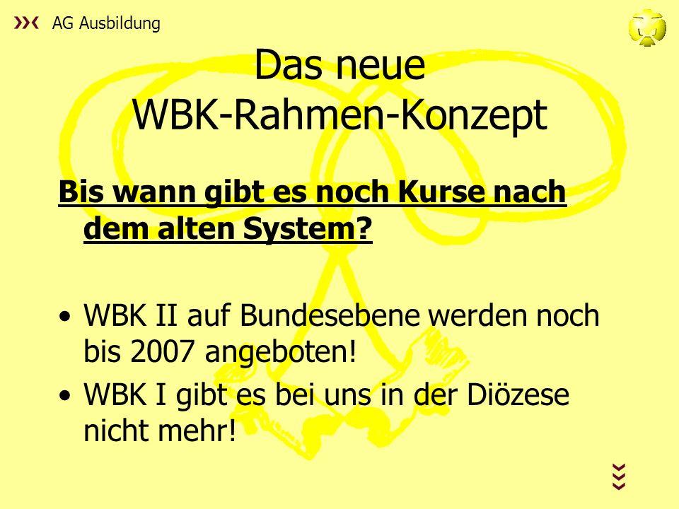 AG Ausbildung Das neue WBK-Rahmen-Konzept Bis wann gibt es noch Kurse nach dem alten System.