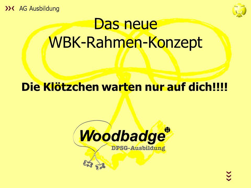 AG Ausbildung Das neue WBK-Rahmen-Konzept Die Klötzchen warten nur auf dich!!!!