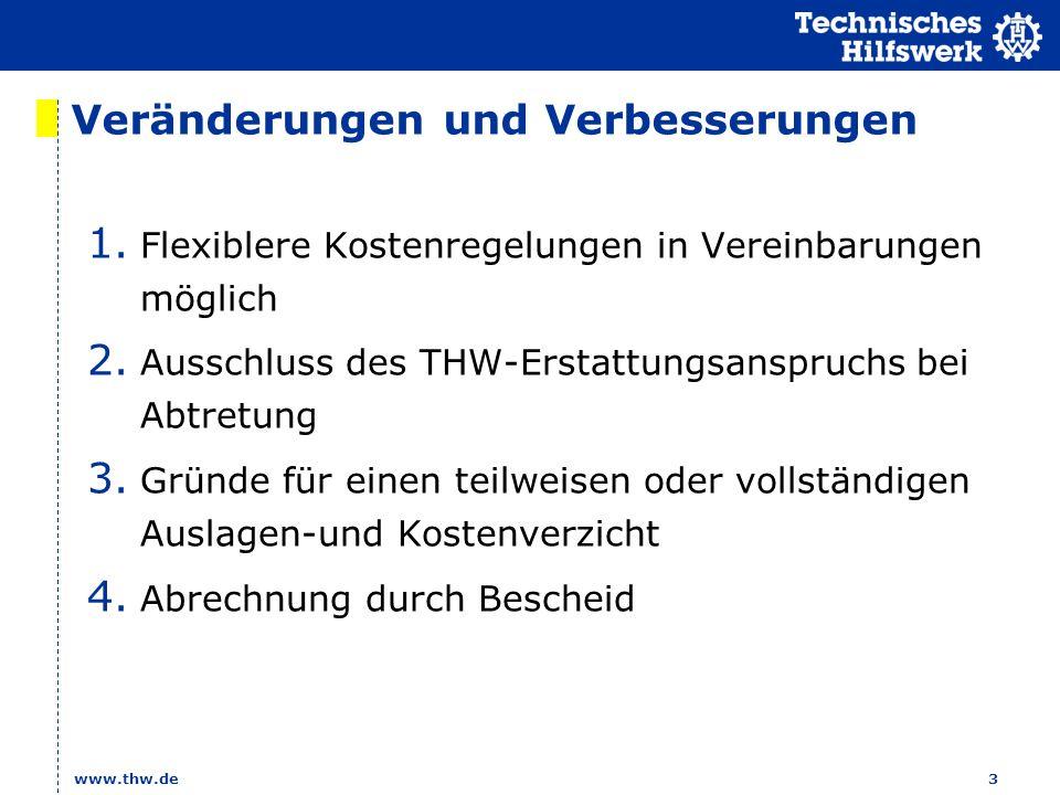 www.thw.de 3 Veränderungen und Verbesserungen 1. Flexiblere Kostenregelungen in Vereinbarungen möglich 2. Ausschluss des THW-Erstattungsanspruchs bei