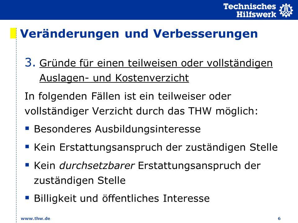 www.thw.de 6 Veränderungen und Verbesserungen 3. Gründe für einen teilweisen oder vollständigen Auslagen- und Kostenverzicht In folgenden Fällen ist e