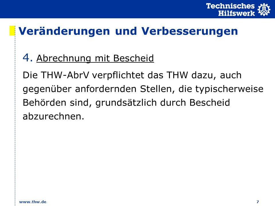 www.thw.de 7 Veränderungen und Verbesserungen 4. Abrechnung mit Bescheid Die THW-AbrV verpflichtet das THW dazu, auch gegenüber anfordernden Stellen,