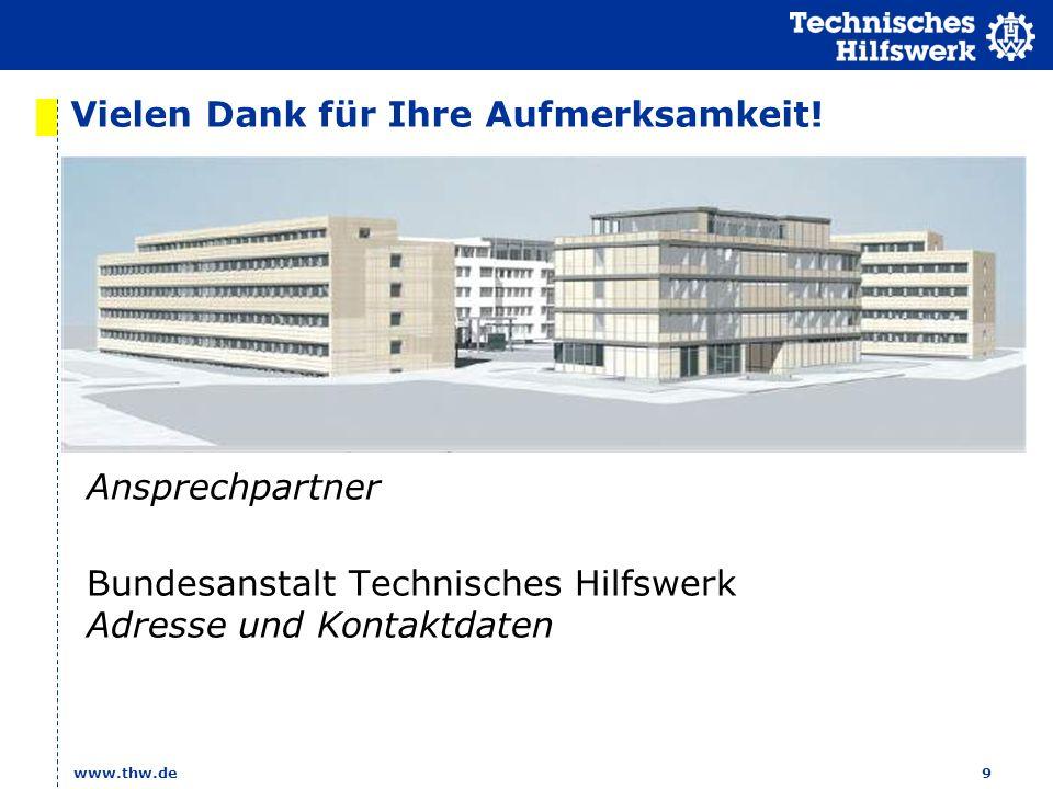 www.thw.de 9 Vielen Dank für Ihre Aufmerksamkeit! Gerd Friedsam, Vizepräsident THW Ansprechpartner Bundesanstalt Technisches Hilfswerk Adresse und Kon