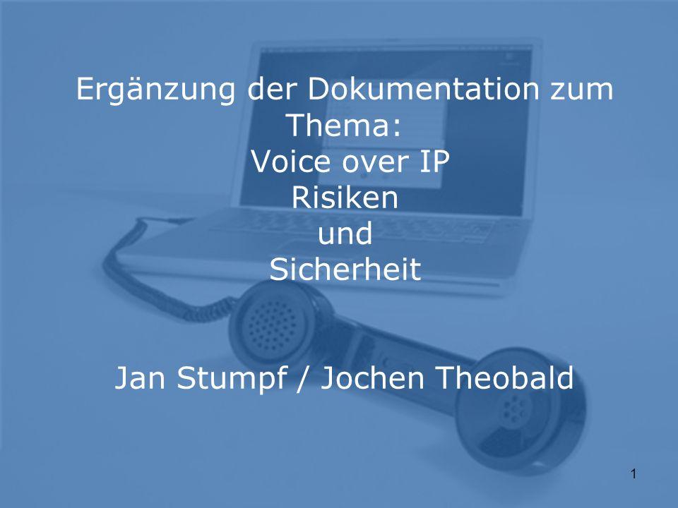 1 Ergänzung der Dokumentation zum Thema: Voice over IP Risiken und Sicherheit Jan Stumpf / Jochen Theobald