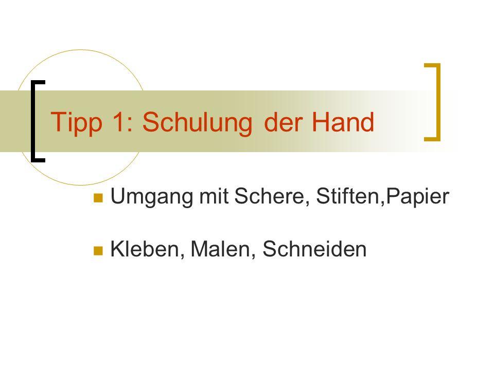 Tipp 1: Schulung der Hand Umgang mit Schere, Stiften,Papier Kleben, Malen, Schneiden