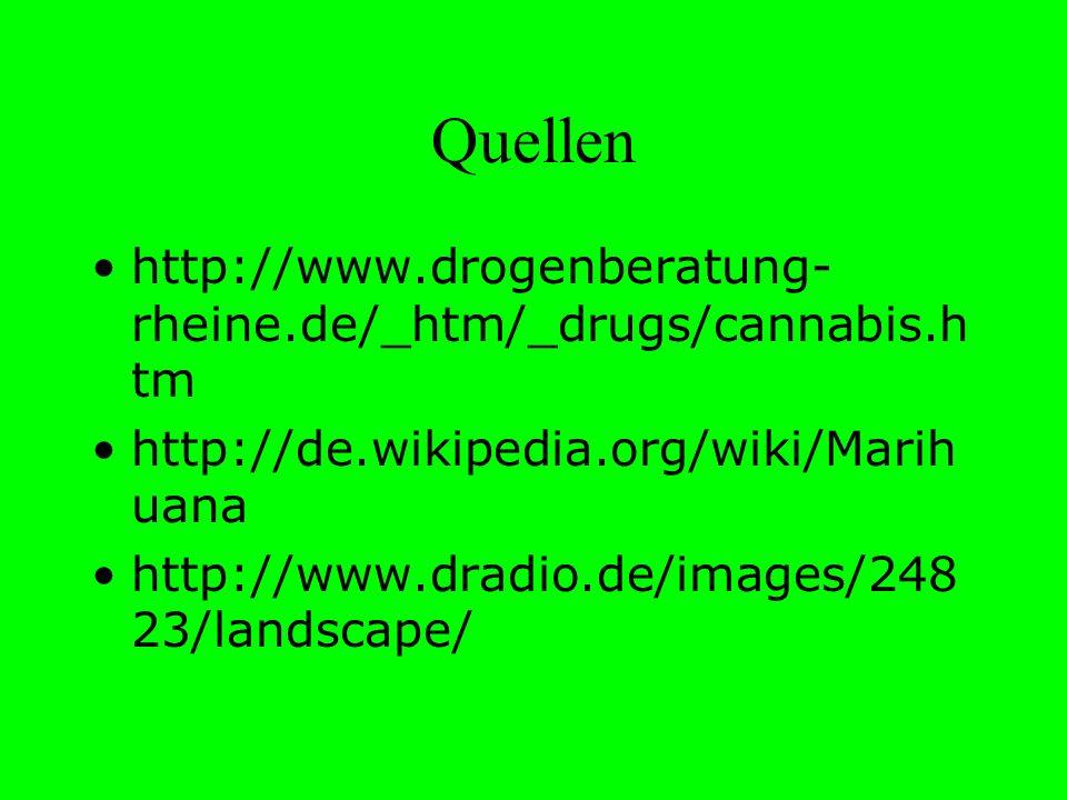 Quellen http://www.drogenberatung- rheine.de/_htm/_drugs/cannabis.h tm http://de.wikipedia.org/wiki/Marih uana http://www.dradio.de/images/248 23/land