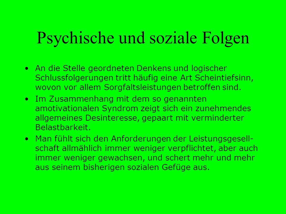 Psychische und soziale Folgen An die Stelle geordneten Denkens und logischer Schlussfolgerungen tritt häufig eine Art Scheintiefsinn, wovon vor allem