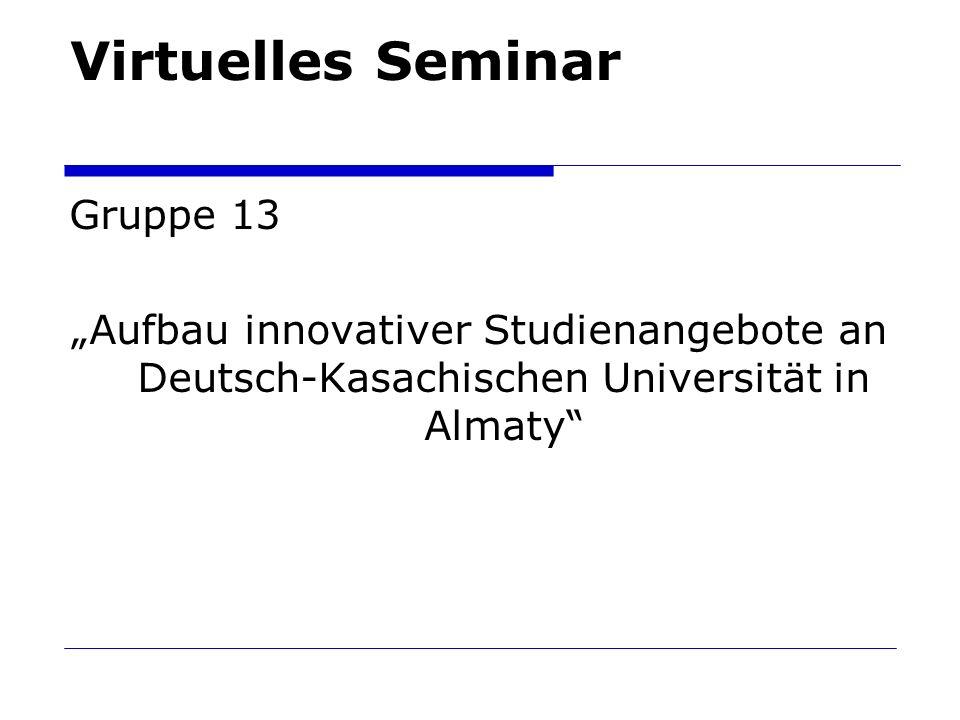 Virtuelles Seminar Gruppe 13 Aufbau innovativer Studienangebote an Deutsch-Kasachischen Universität in Almaty