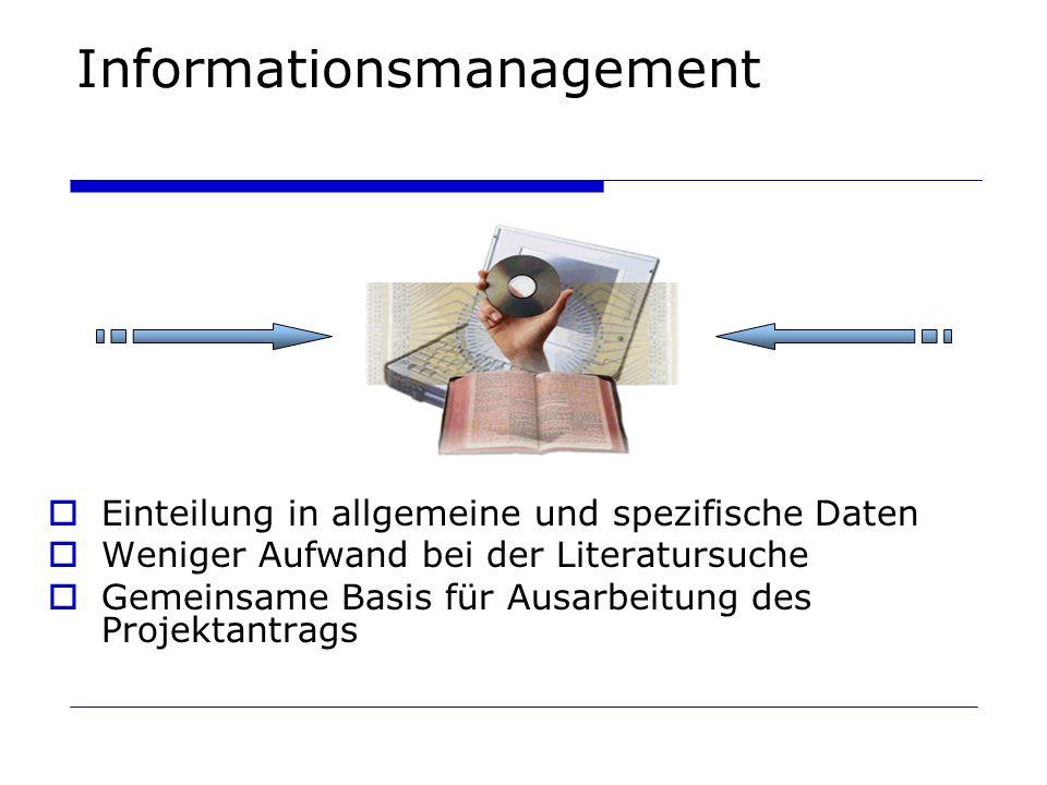 Informationsmanagement Einteilung in allgemeine und spezifische Daten Weniger Aufwand bei der Literatursuche Gemeinsame Basis für Ausarbeitung des Pro