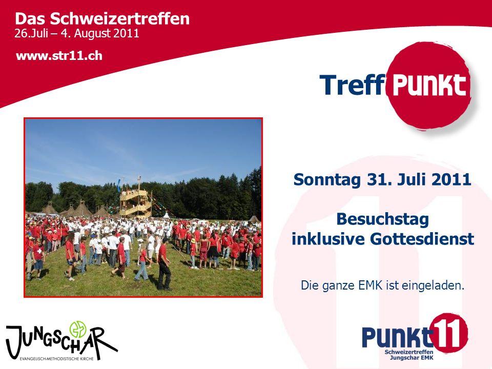 Das Schweizertreffen 26.Juli – 4.August 2011 www.str11.ch Sonntag 31.