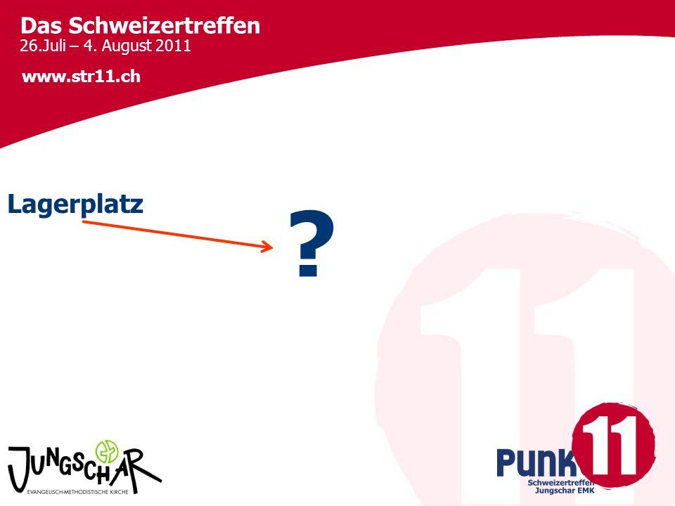 Das Schweizertreffen 26.Juli – 4. August 2011 www.str11.ch ? Lagerplatz