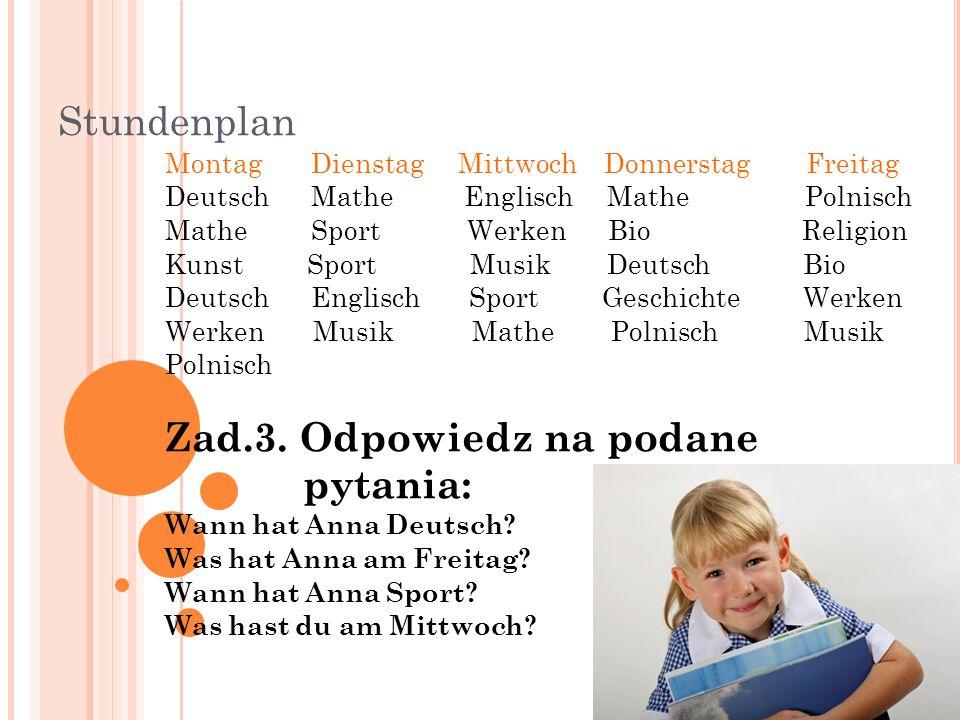 Stundenplan Montag Dienstag Mittwoch Donnerstag Freitag Deutsch Mathe Englisch Mathe Polnisch Mathe Sport Werken Bio Religion Kunst Sport Musik Deutsc