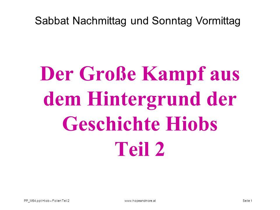 Seite 1 PP_M54.ppt Hiob – Folien Teil 2www.hopeandmore.at Der Große Kampf aus dem Hintergrund der Geschichte Hiobs Teil 2 Sabbat Nachmittag und Sonnta