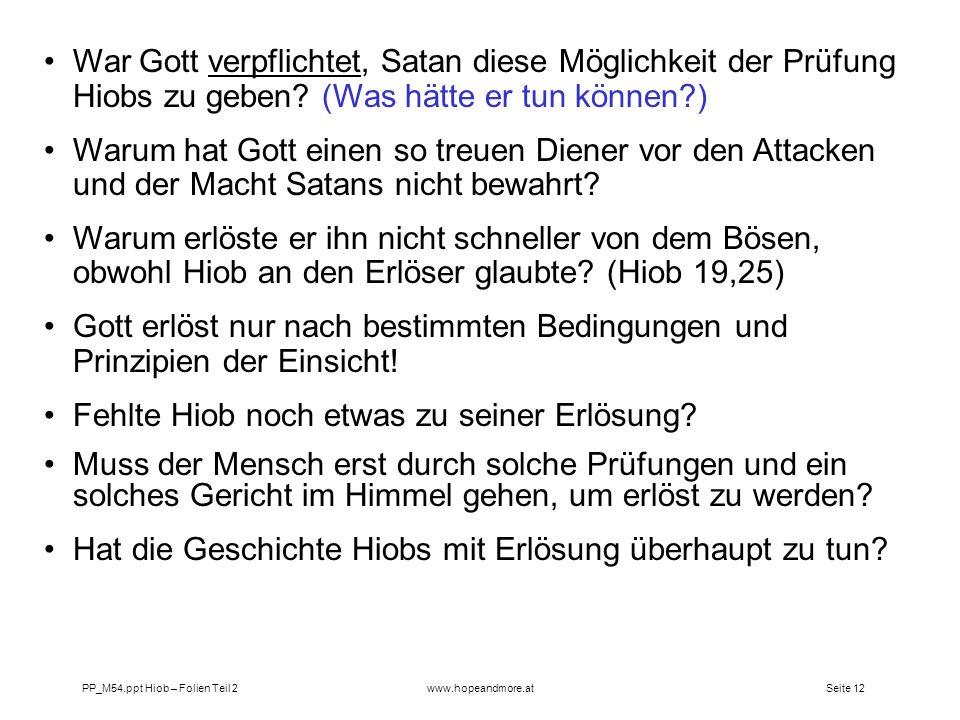 Seite 12 PP_M54.ppt Hiob – Folien Teil 2www.hopeandmore.at War Gott verpflichtet, Satan diese Möglichkeit der Prüfung Hiobs zu geben? (Was hätte er tu