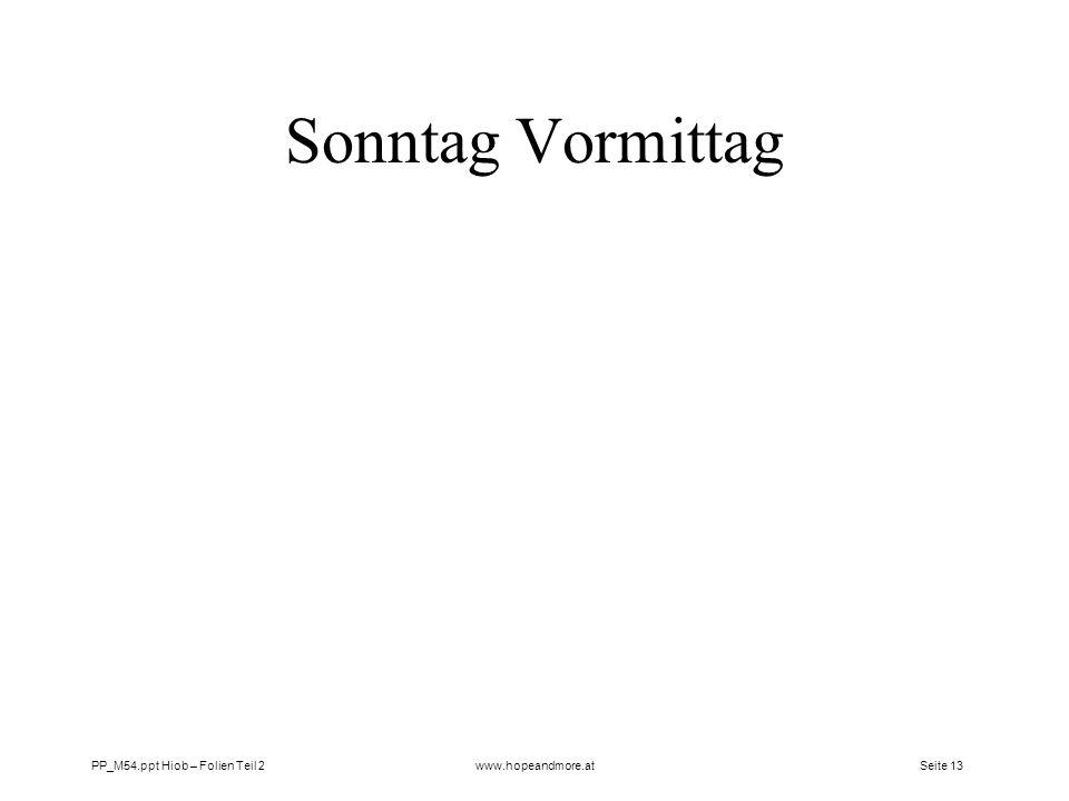 Seite 13 PP_M54.ppt Hiob – Folien Teil 2www.hopeandmore.at Sonntag Vormittag