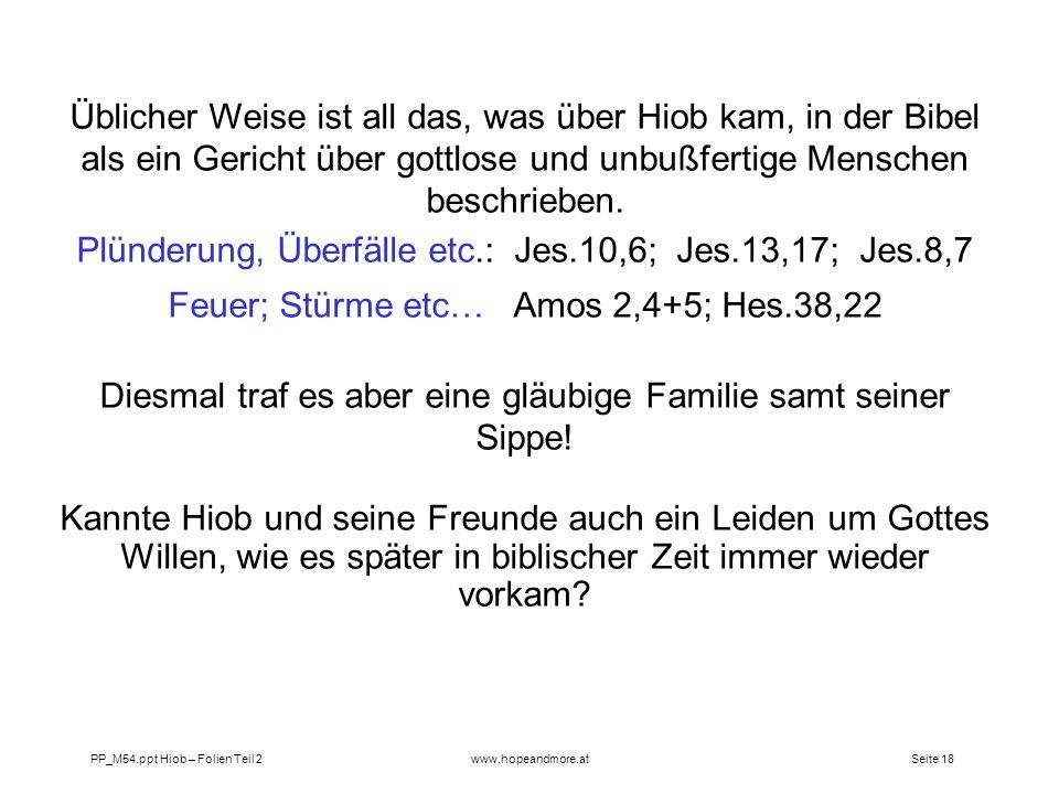 Seite 18 PP_M54.ppt Hiob – Folien Teil 2www.hopeandmore.at Üblicher Weise ist all das, was über Hiob kam, in der Bibel als ein Gericht über gottlose u